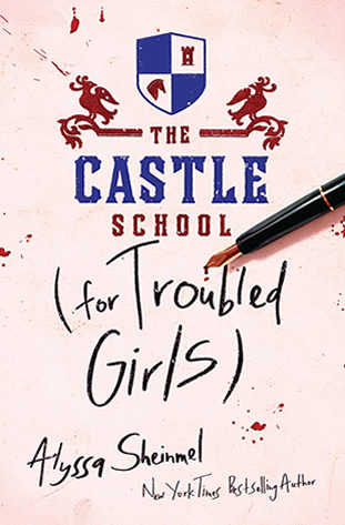 The Castle School (for Troubled Girls) by author Alyssa B. Sheinmel